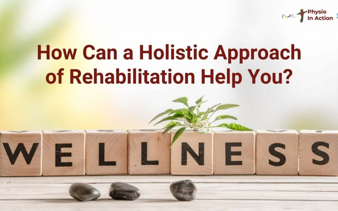 How Can a Holistic Approach of Rehabilitation Help You?