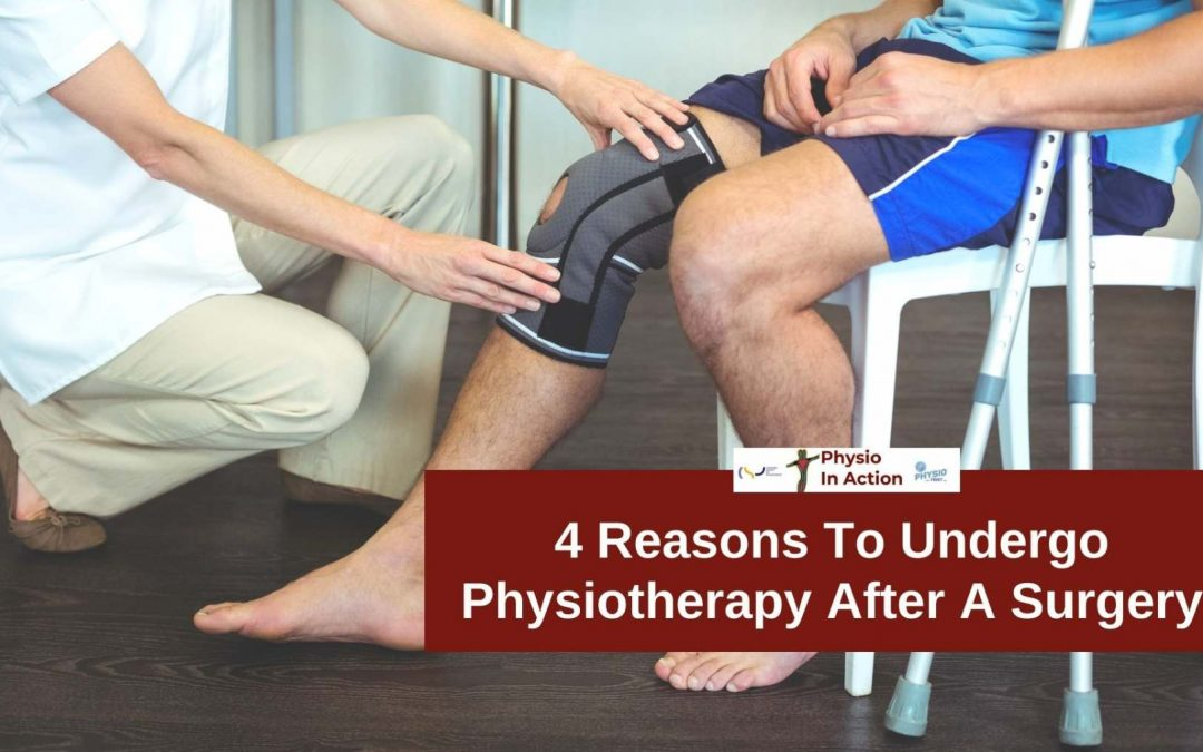4 Reasons To Undergo Physiotherapy After A Surgery