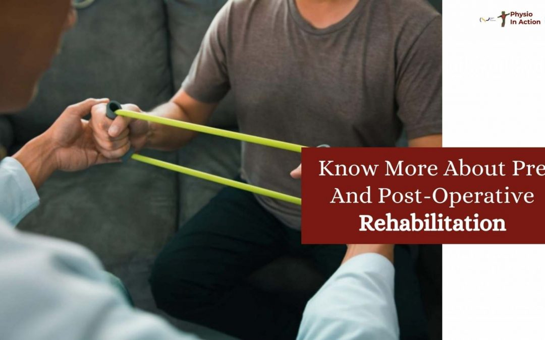 Know More About Pre And Post-Operative Rehabilitation